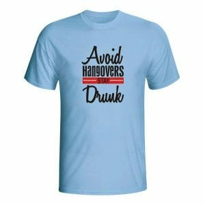Avoid Hangovers Stay Drunk, majica