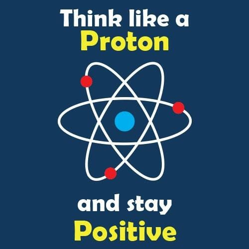 Think like a proton and stay positive majica