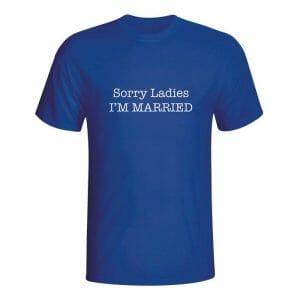 Sorry Ladies I'm married, majica z napisom