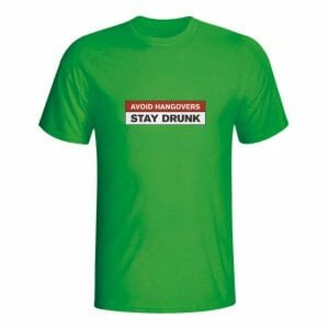 Avoid Hangovers, stay drunk, majica