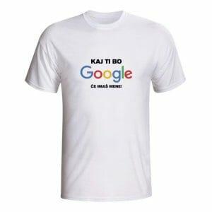 Kaj ti bo Google, če imaš mene, majica