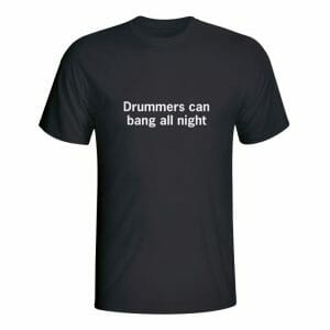 Drummers can bang all night, majica