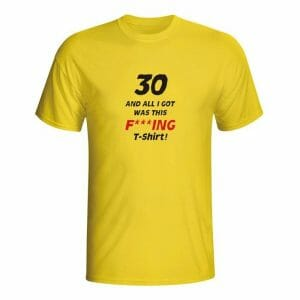 30 and all I got was this t-shirt, majica