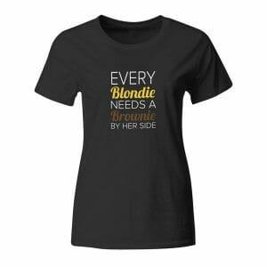 Every Blondie Needa a Brownie by her side, majica